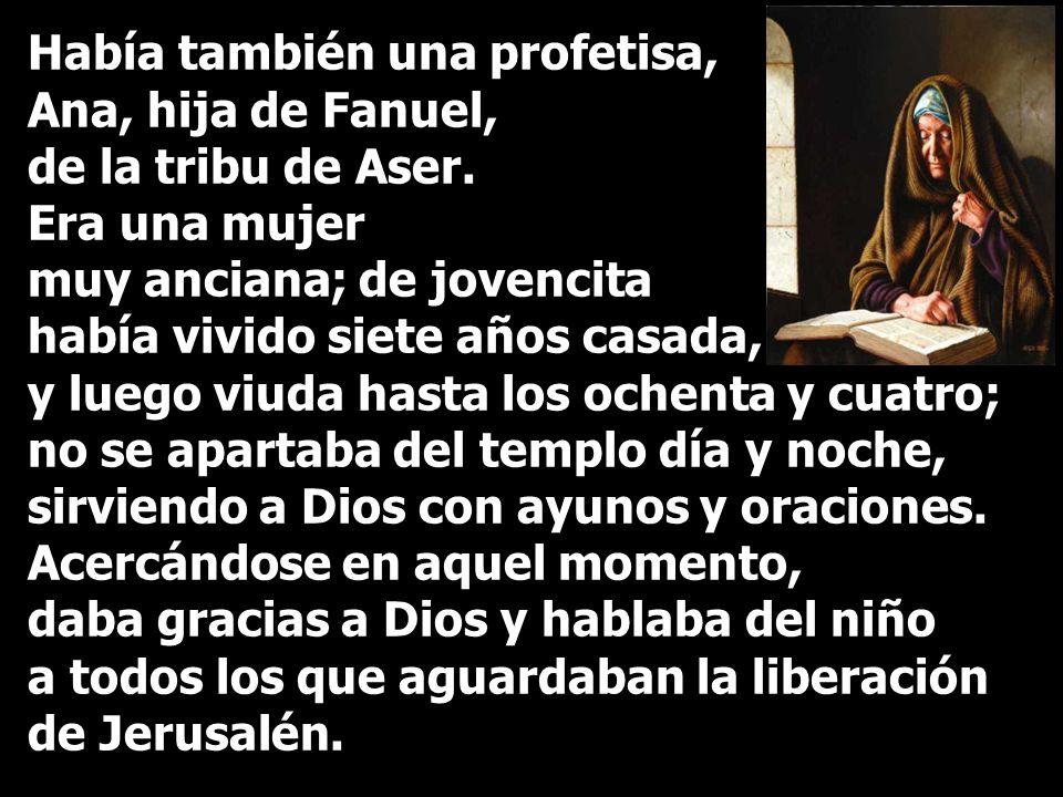 Había también una profetisa, Ana, hija de Fanuel, de la tribu de Aser