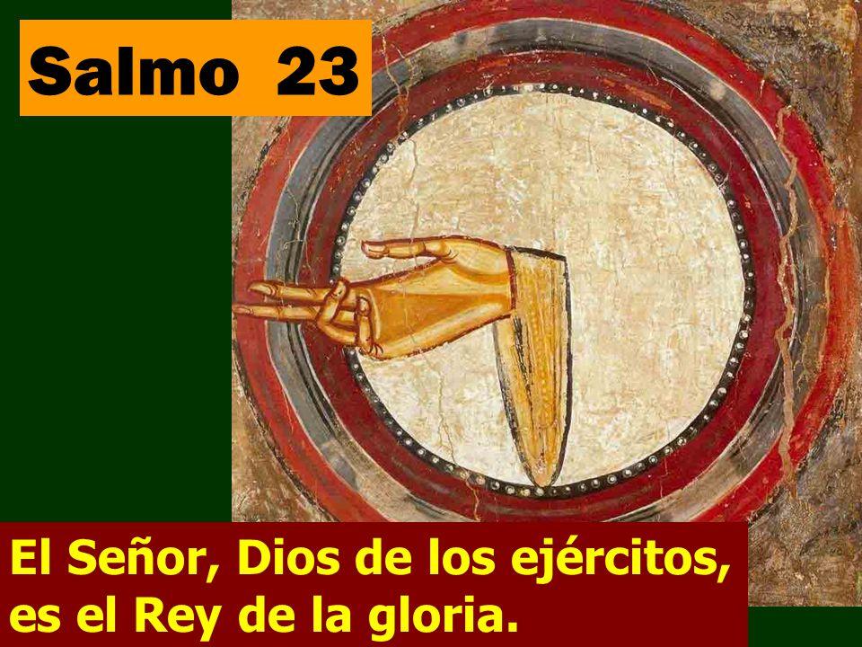 Salmo 23 El Señor, Dios de los ejércitos, es el Rey de la gloria.