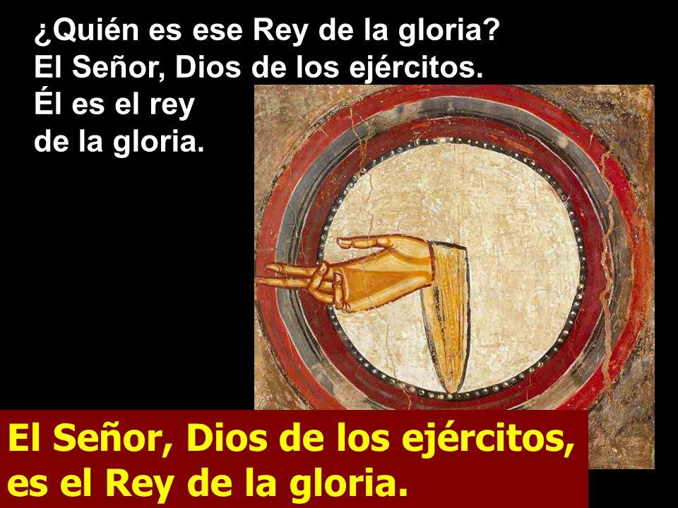 El Señor, Dios de los ejércitos, es el Rey de la gloria.