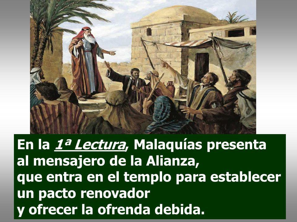 En la 1ª Lectura, Malaquías presenta al mensajero de la Alianza,