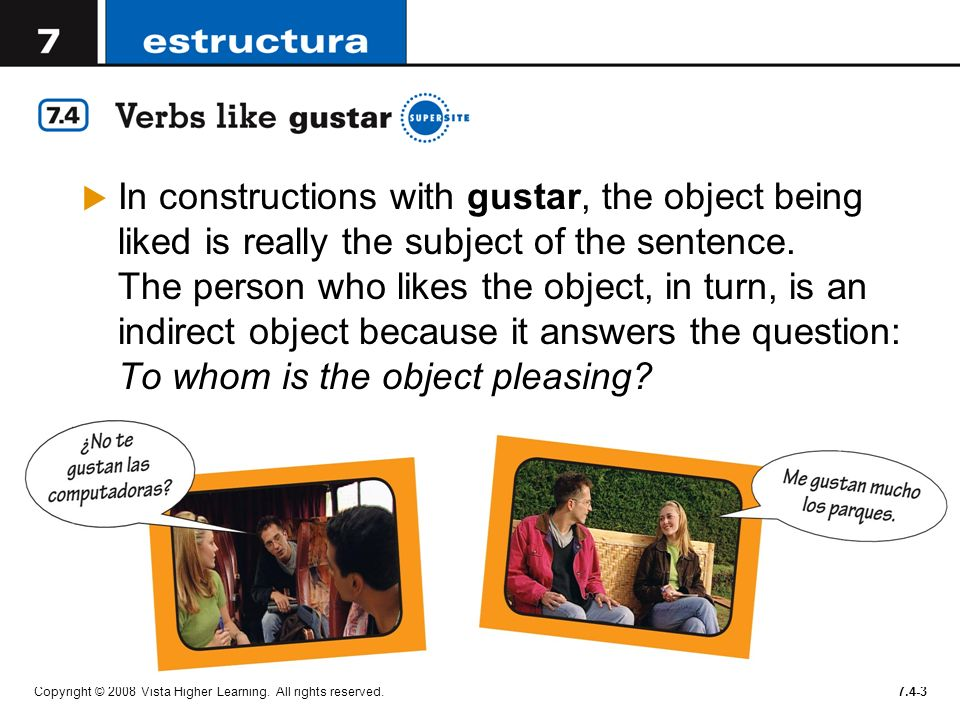 In constructions with gustar, the object being liked is really the subject of the sentence. The person who likes the object, in turn, is an indirect object because it answers the question: To whom is the object pleasing