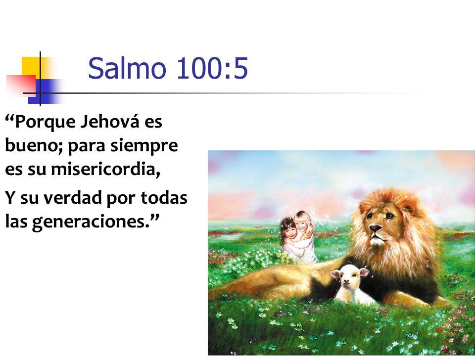 Salmo 100:5 Porque Jehová es bueno; para siempre es su misericordia,
