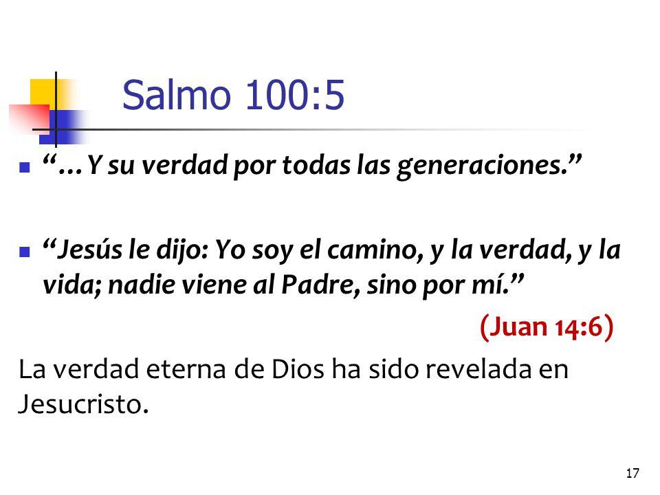 Salmo 100:5 …Y su verdad por todas las generaciones.
