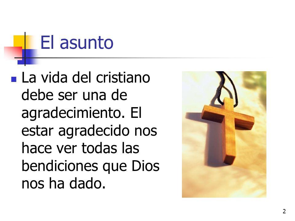 El asunto La vida del cristiano debe ser una de agradecimiento.