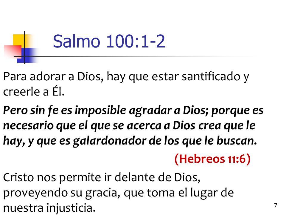Salmo 100:1-2 Para adorar a Dios, hay que estar santificado y creerle a Él.