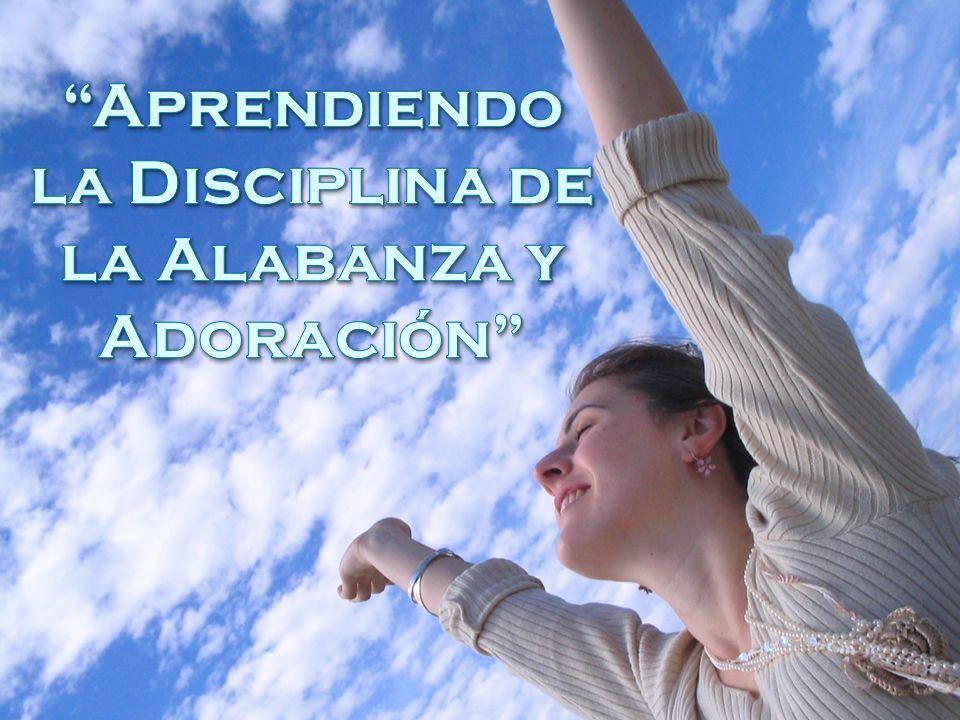 Aprendiendo la Disciplina de la Alabanza y Adoración