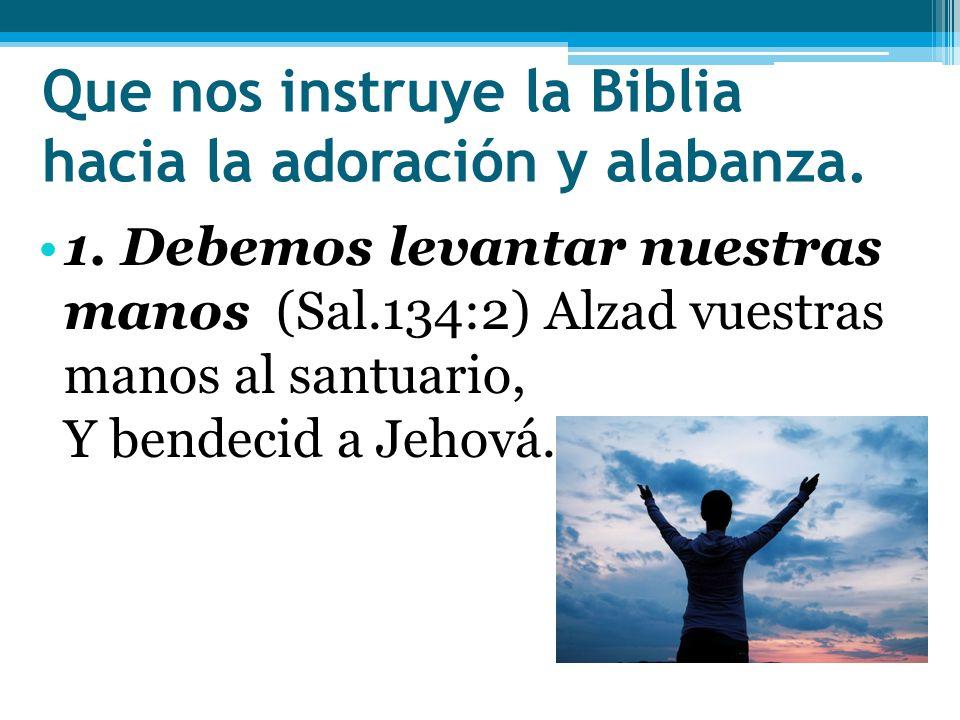 Que nos instruye la Biblia hacia la adoración y alabanza.