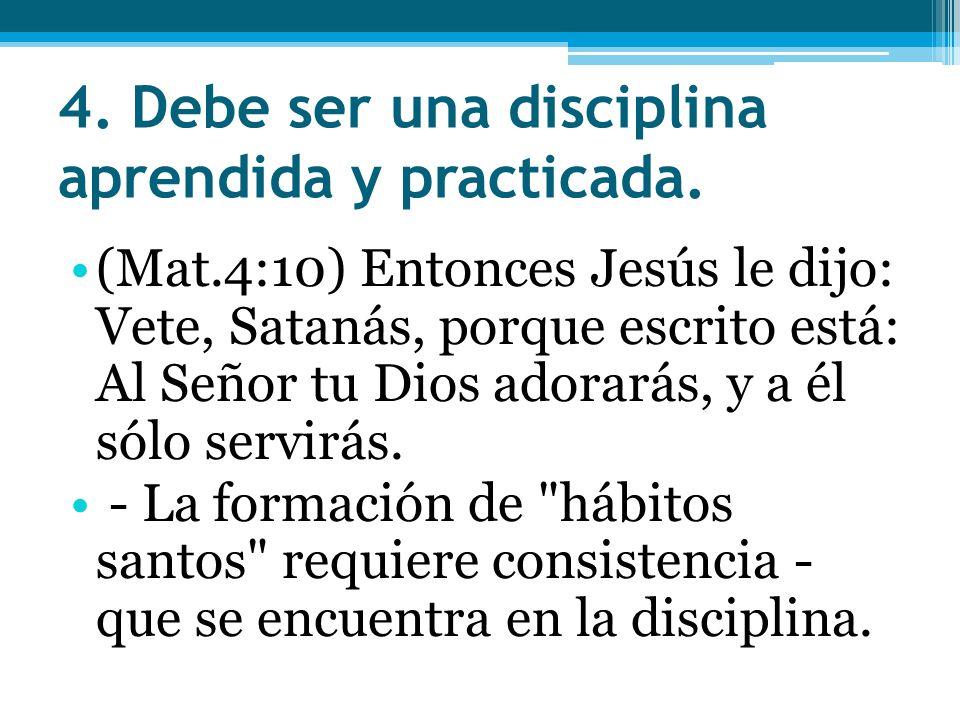 4. Debe ser una disciplina aprendida y practicada.