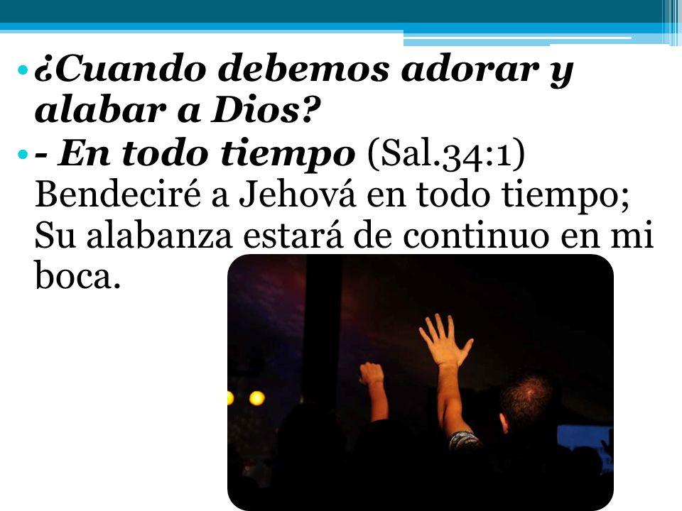 ¿Cuando debemos adorar y alabar a Dios