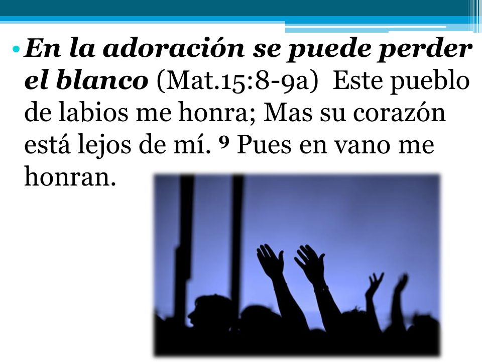 En la adoración se puede perder el blanco (Mat