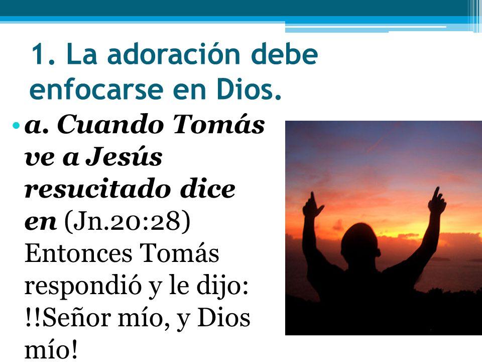 1. La adoración debe enfocarse en Dios.
