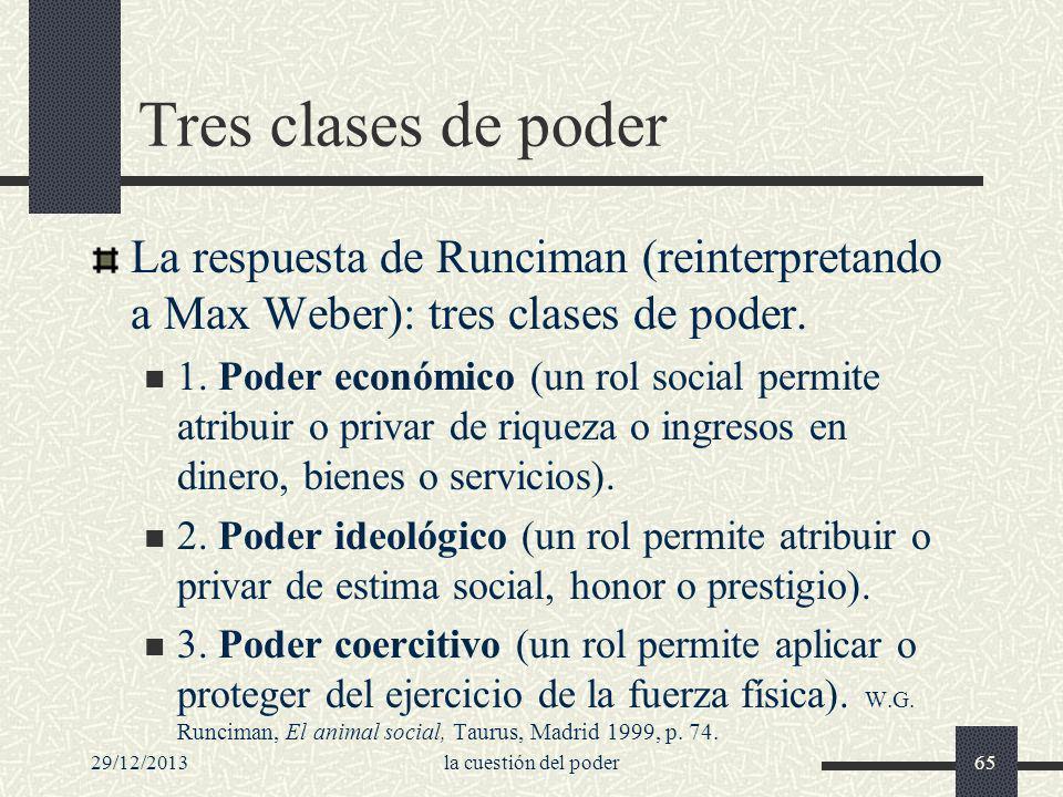 Tres clases de poder La respuesta de Runciman (reinterpretando a Max Weber): tres clases de poder.