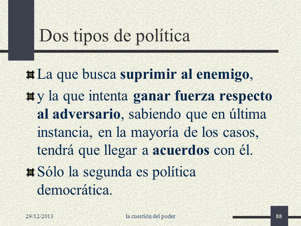 Dos tipos de política La que busca suprimir al enemigo,