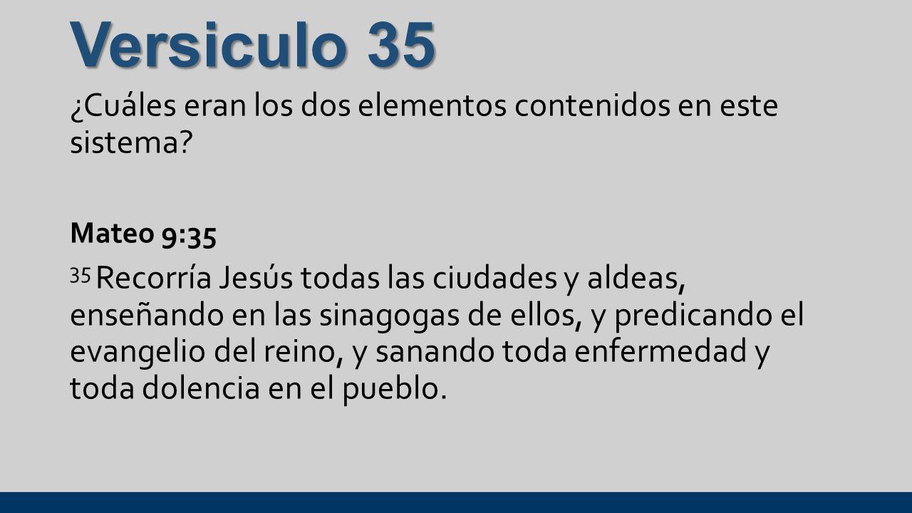 Versiculo 35 ¿Cuáles eran los dos elementos contenidos en este sistema Mateo 9:35.