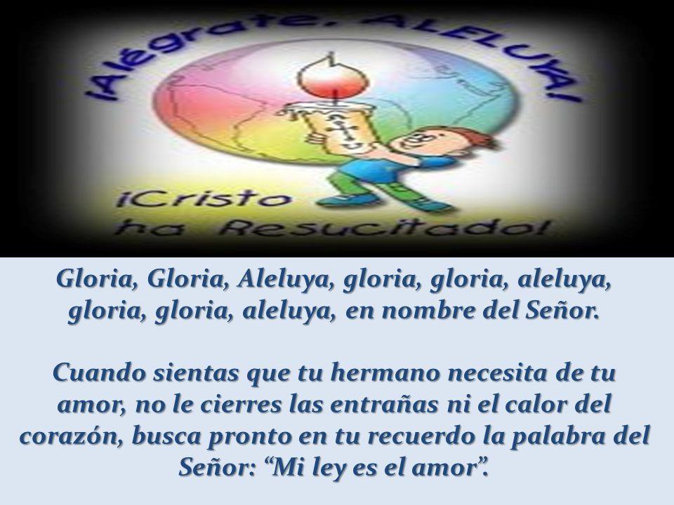 Gloria, Gloria, Aleluya, gloria, gloria, aleluya, gloria, gloria, aleluya, en nombre del Señor.