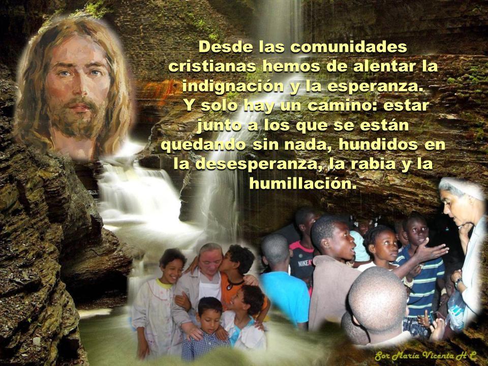 Desde las comunidades cristianas hemos de alentar la indignación y la esperanza.
