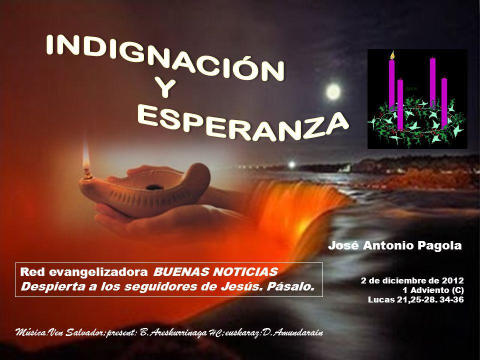 INDIGNACIÓN Y ESPERANZA José Antonio Pagola