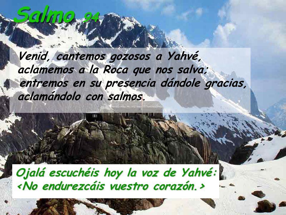 Salmo 94 Venid, cantemos gozosos a Yahvé,