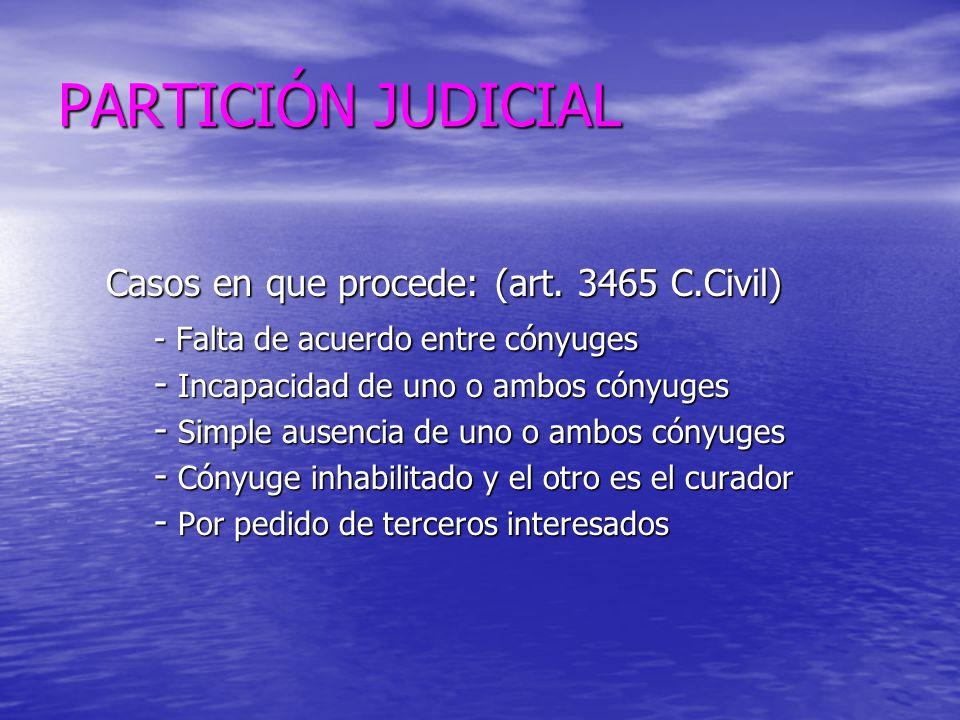 PARTICIÓN JUDICIAL Casos en que procede: (art. 3465 C.Civil)