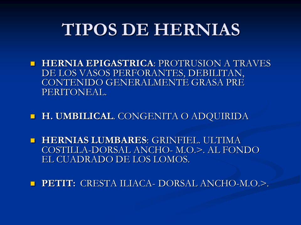 TIPOS DE HERNIAS HERNIA EPIGASTRICA: PROTRUSION A TRAVES DE LOS VASOS PERFORANTES, DEBILITAN, CONTENIDO GENERALMENTE GRASA PRE PERITONEAL.
