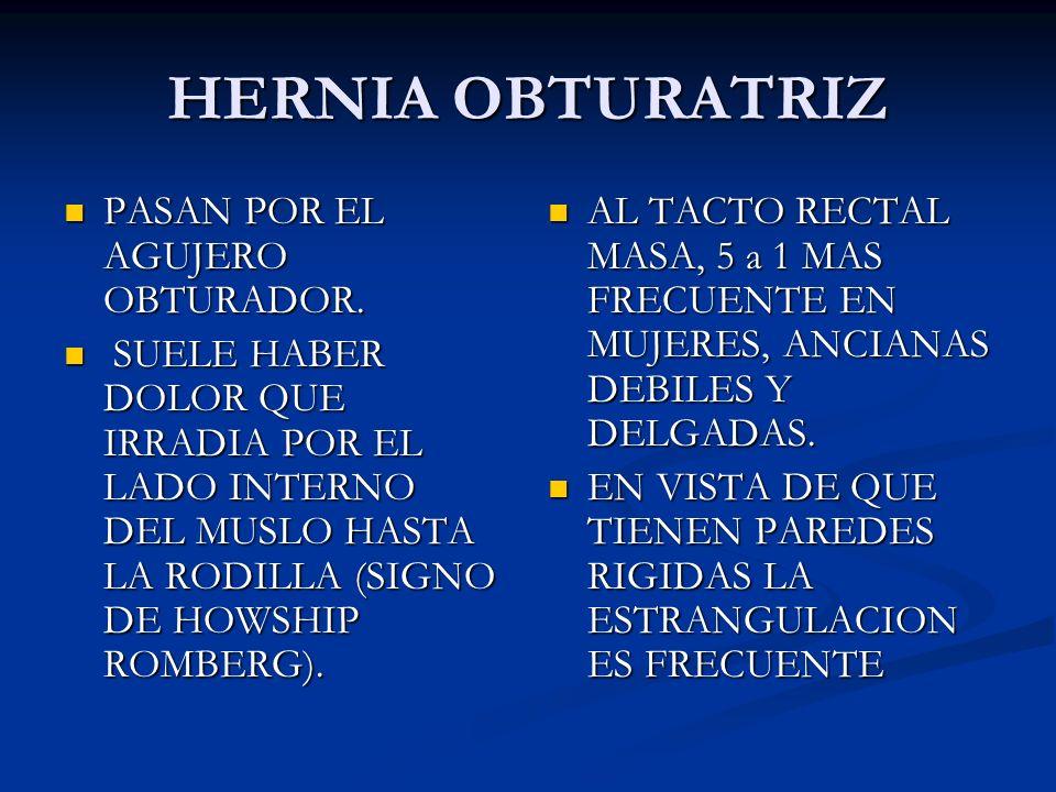 HERNIA OBTURATRIZ PASAN POR EL AGUJERO OBTURADOR.