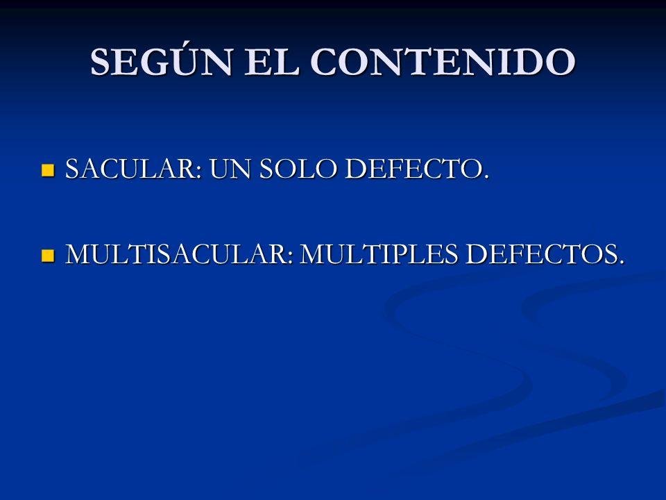 SEGÚN EL CONTENIDO SACULAR: UN SOLO DEFECTO.