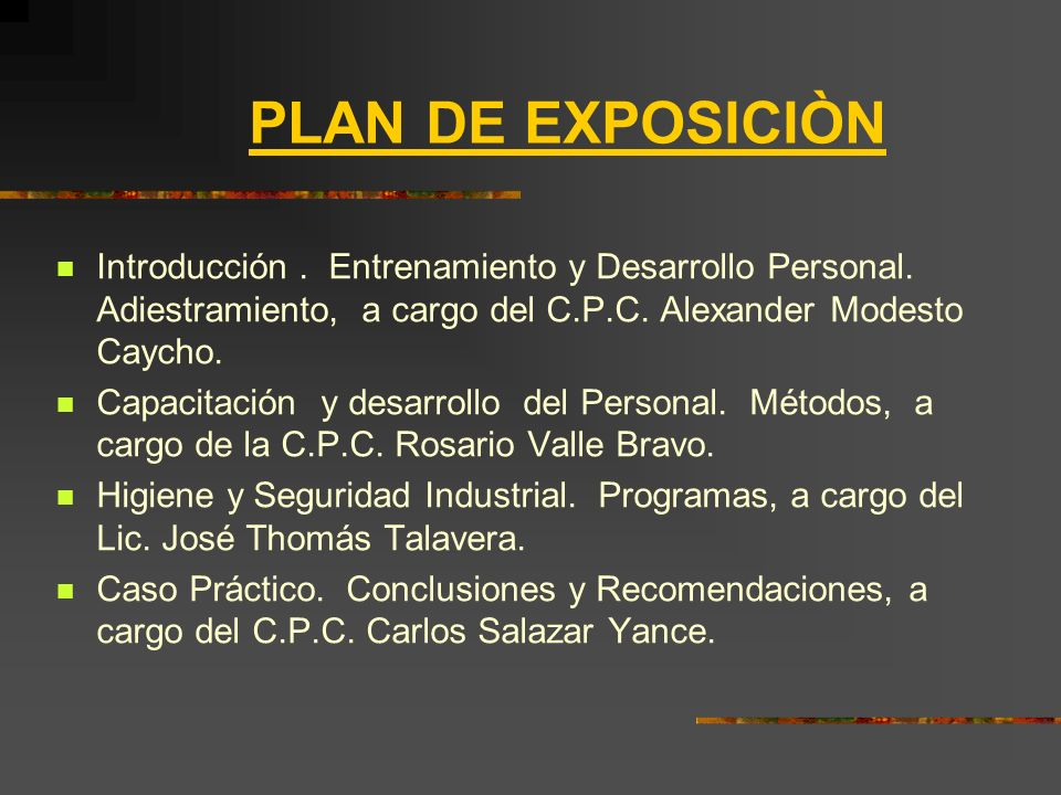 PLAN DE EXPOSICIÒN Introducción . Entrenamiento y Desarrollo Personal. Adiestramiento, a cargo del C.P.C. Alexander Modesto Caycho.