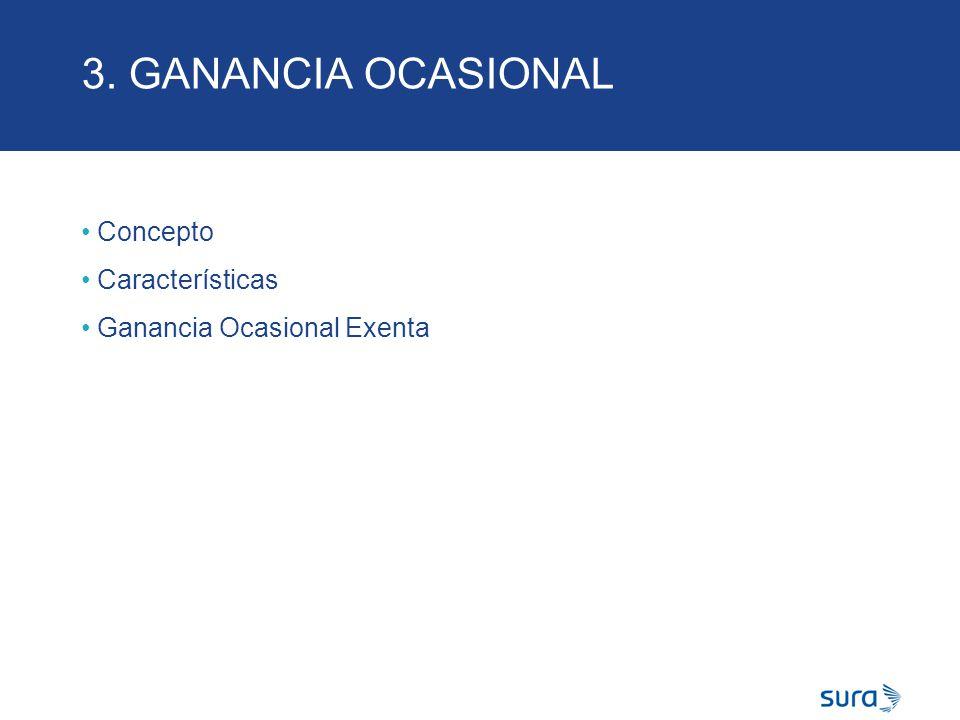 3. GANANCIA OCASIONAL Concepto Características