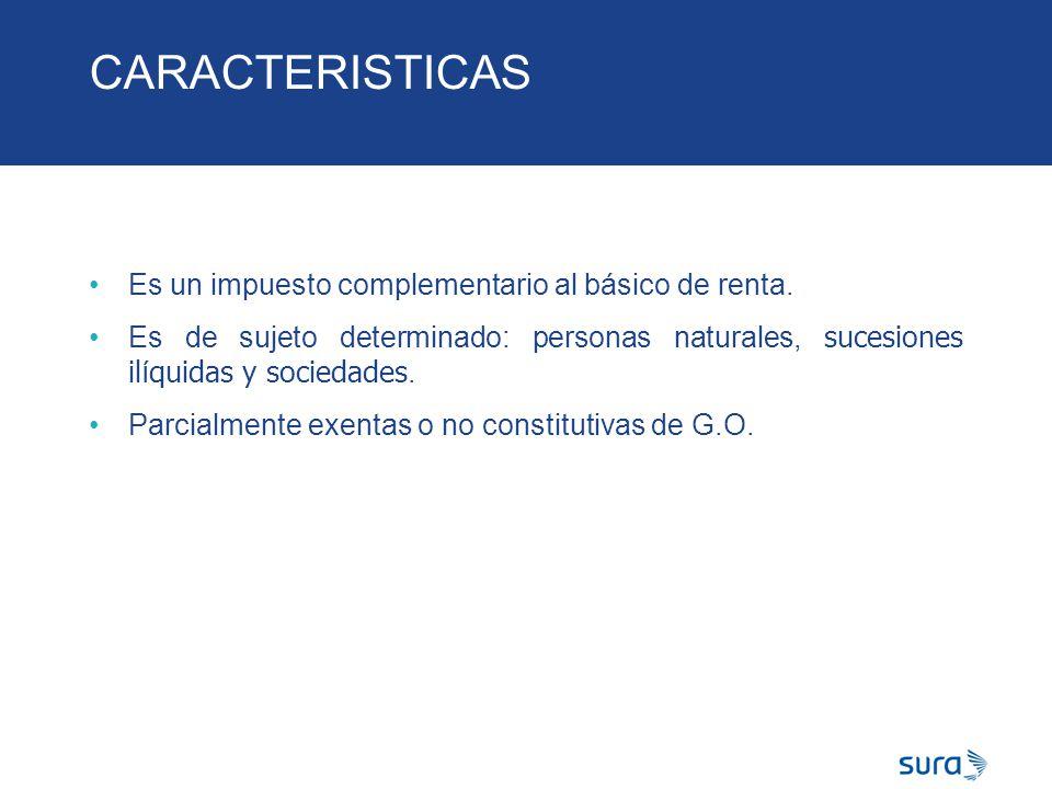 CARACTERISTICAS Es un impuesto complementario al básico de renta.