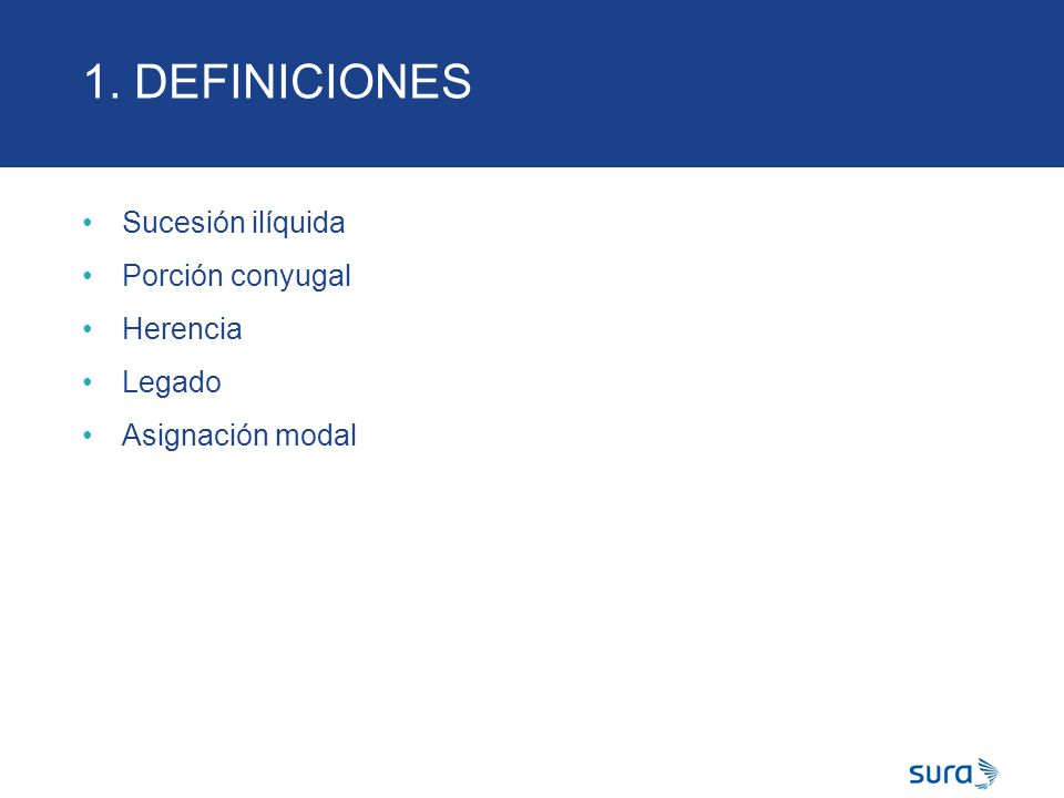 1. DEFINICIONES Sucesión ilíquida Porción conyugal Herencia Legado