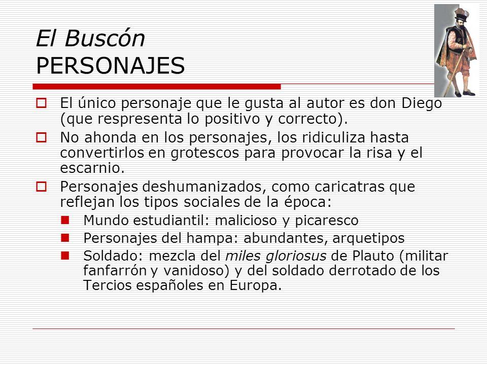 El Buscón PERSONAJES El único personaje que le gusta al autor es don Diego (que respresenta lo positivo y correcto).