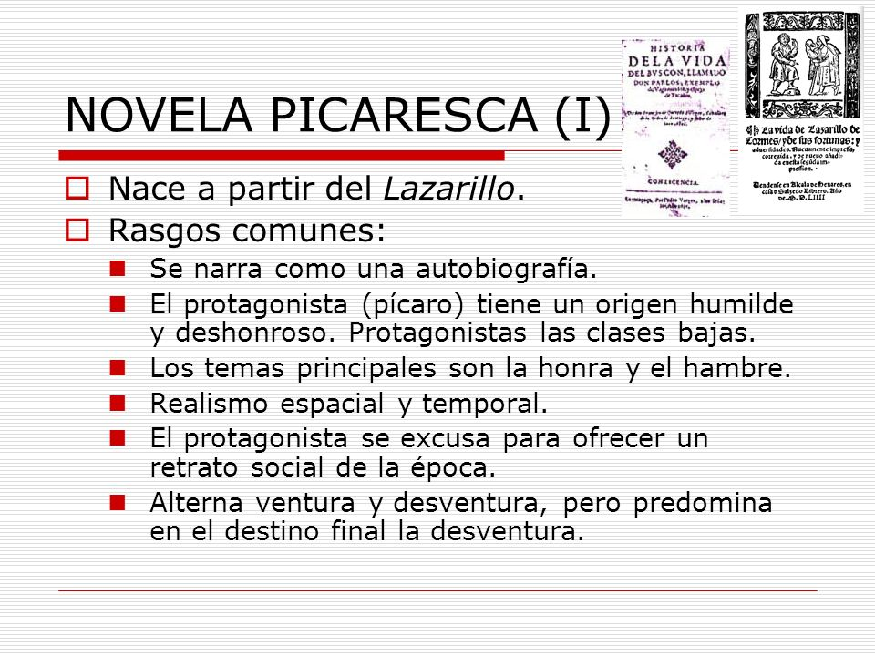 NOVELA PICARESCA (I) Nace a partir del Lazarillo. Rasgos comunes: