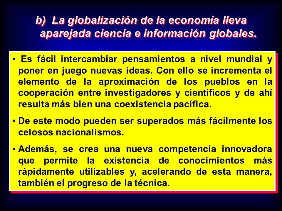 b) La globalización de la economía lleva aparejada ciencia e información globales.