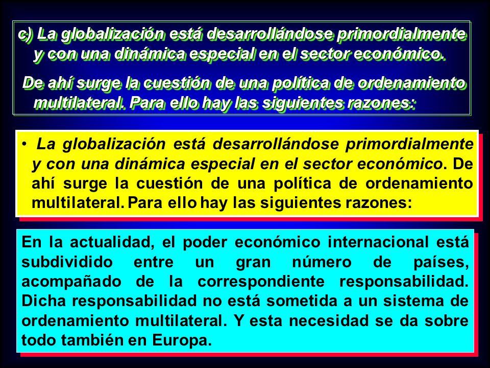 c) La globalización está desarrollándose primordialmente y con una dinámica especial en el sector económico.