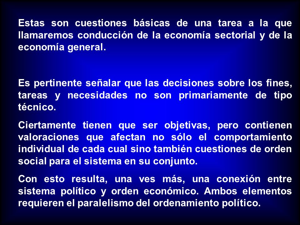 Estas son cuestiones básicas de una tarea a la que llamaremos conducción de la economía sectorial y de la economía general.