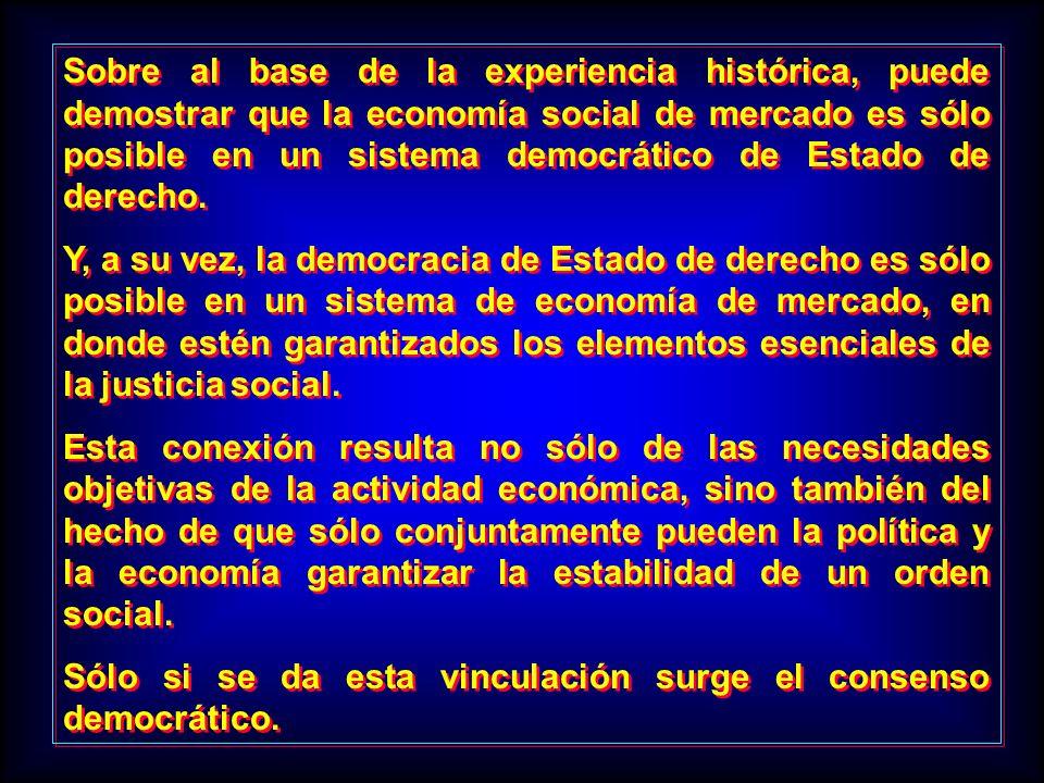 Sobre al base de la experiencia histórica, puede demostrar que la economía social de mercado es sólo posible en un sistema democrático de Estado de derecho.
