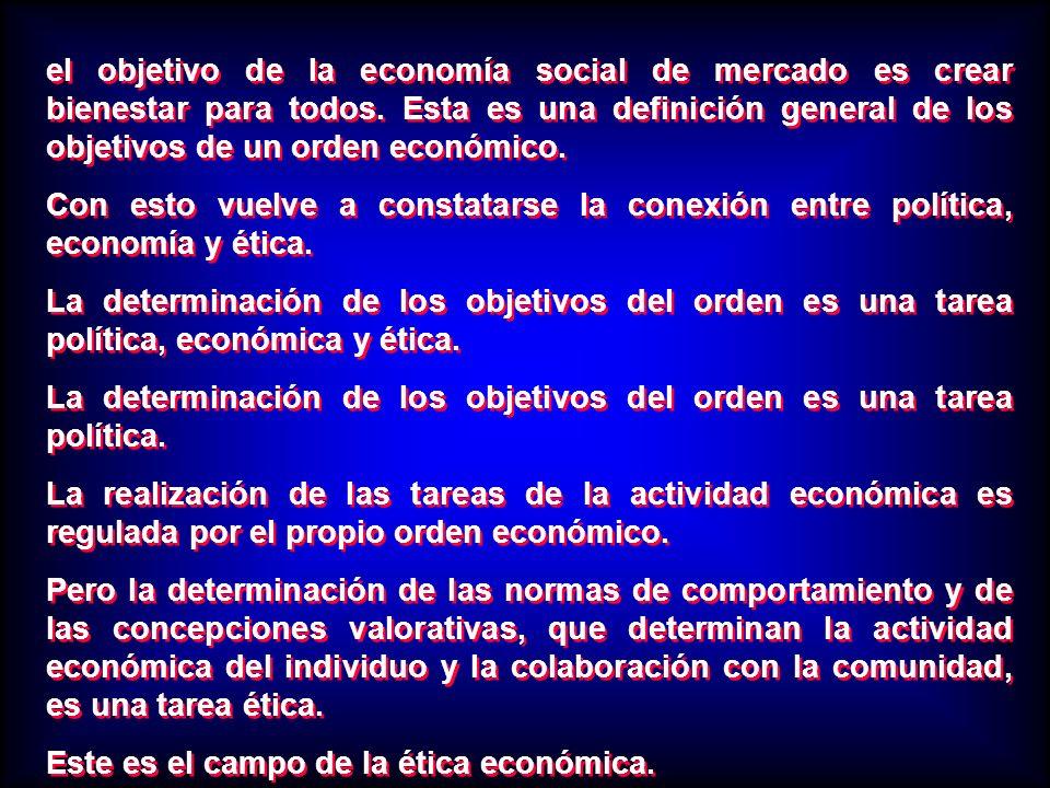 el objetivo de la economía social de mercado es crear bienestar para todos. Esta es una definición general de los objetivos de un orden económico.