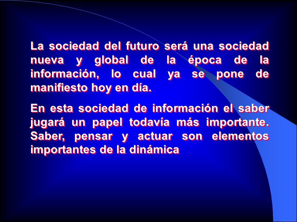 La sociedad del futuro será una sociedad nueva y global de la época de la información, lo cual ya se pone de manifiesto hoy en día.