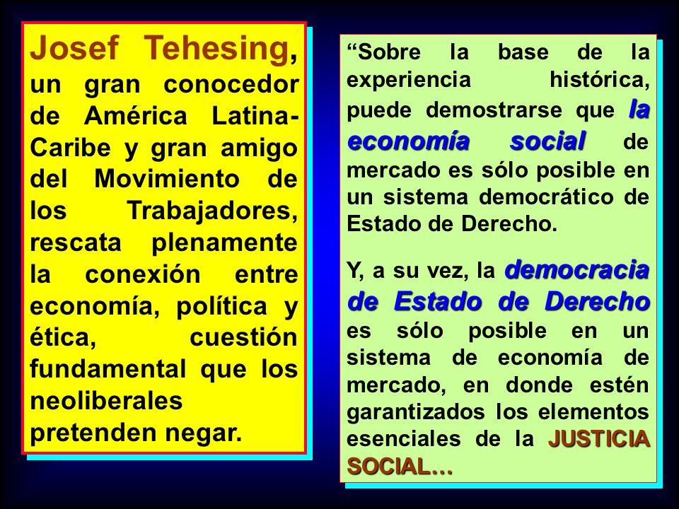 Josef Tehesing, un gran conocedor de América Latina-Caribe y gran amigo del Movimiento de los Trabajadores, rescata plenamente la conexión entre economía, política y ética, cuestión fundamental que los neoliberales pretenden negar.