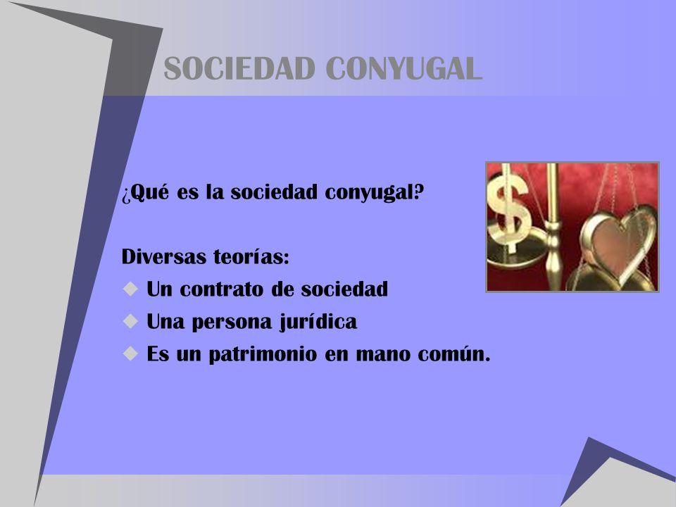 SOCIEDAD CONYUGAL ¿Qué es la sociedad conyugal Diversas teorías: