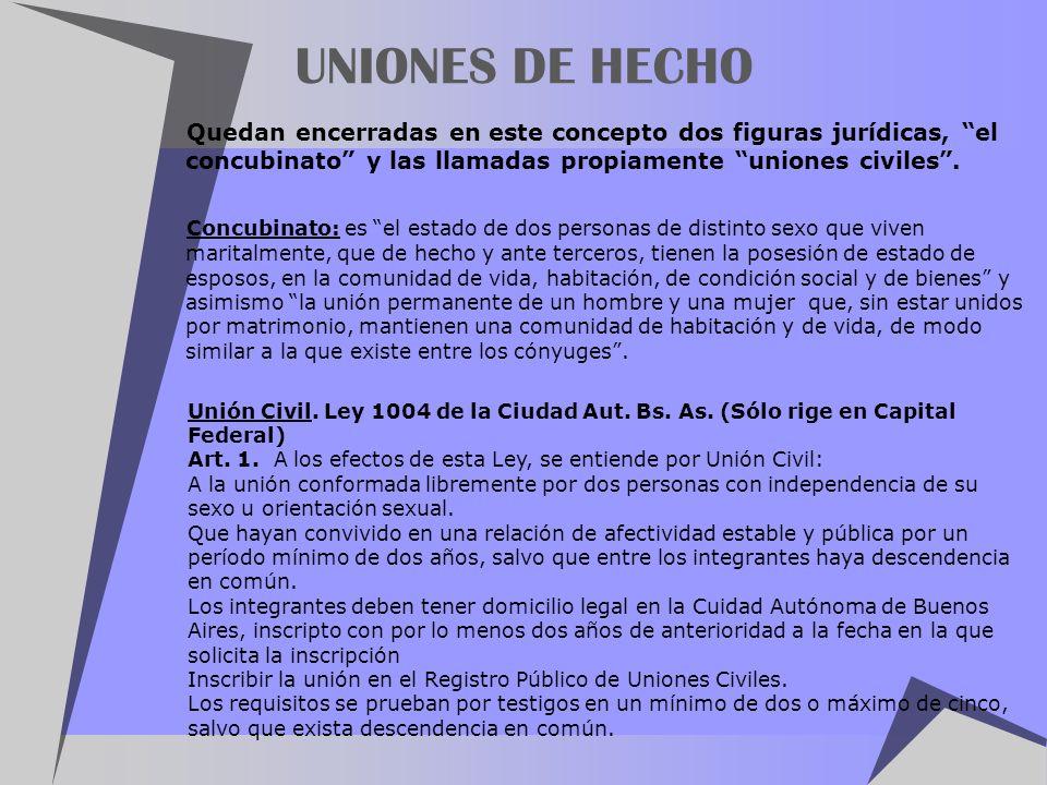 UNIONES DE HECHO Quedan encerradas en este concepto dos figuras jurídicas, el concubinato y las llamadas propiamente uniones civiles .