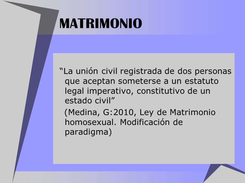 MATRIMONIO La unión civil registrada de dos personas que aceptan someterse a un estatuto legal imperativo, constitutivo de un estado civil