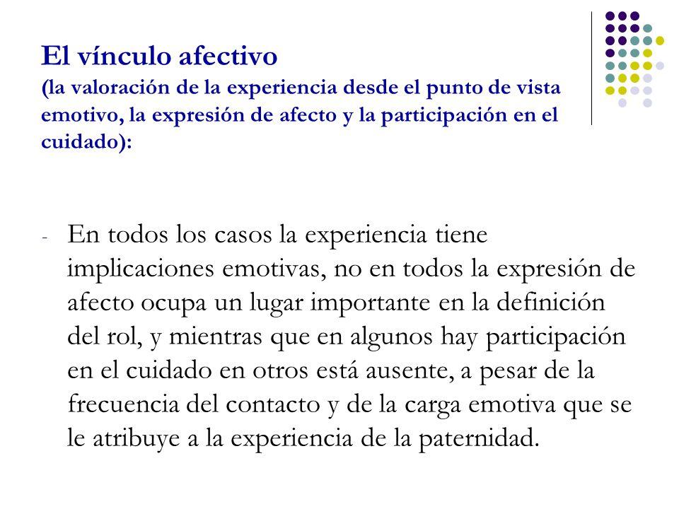 El vínculo afectivo (la valoración de la experiencia desde el punto de vista emotivo, la expresión de afecto y la participación en el cuidado):