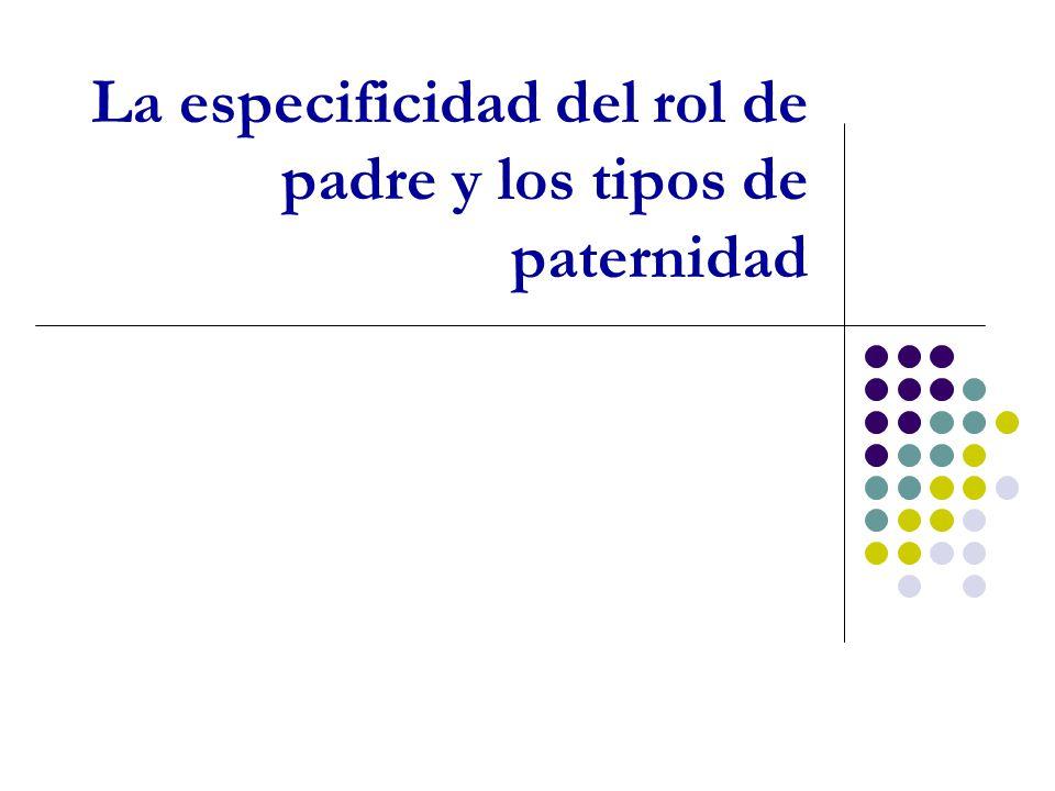 La especificidad del rol de padre y los tipos de paternidad