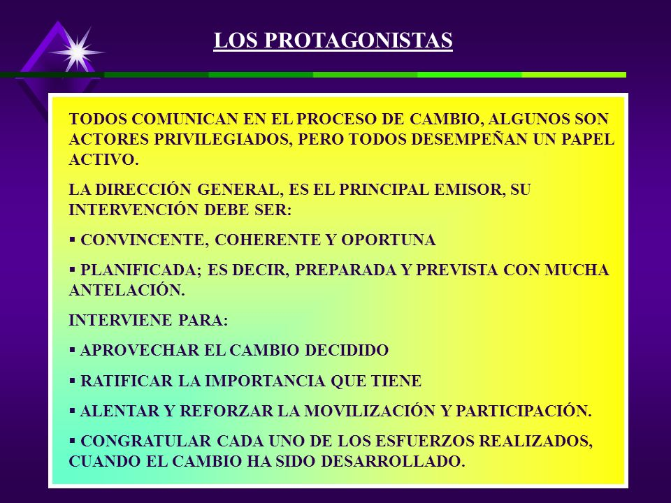 LOS PROTAGONISTAS TODOS COMUNICAN EN EL PROCESO DE CAMBIO, ALGUNOS SON ACTORES PRIVILEGIADOS, PERO TODOS DESEMPEÑAN UN PAPEL ACTIVO.