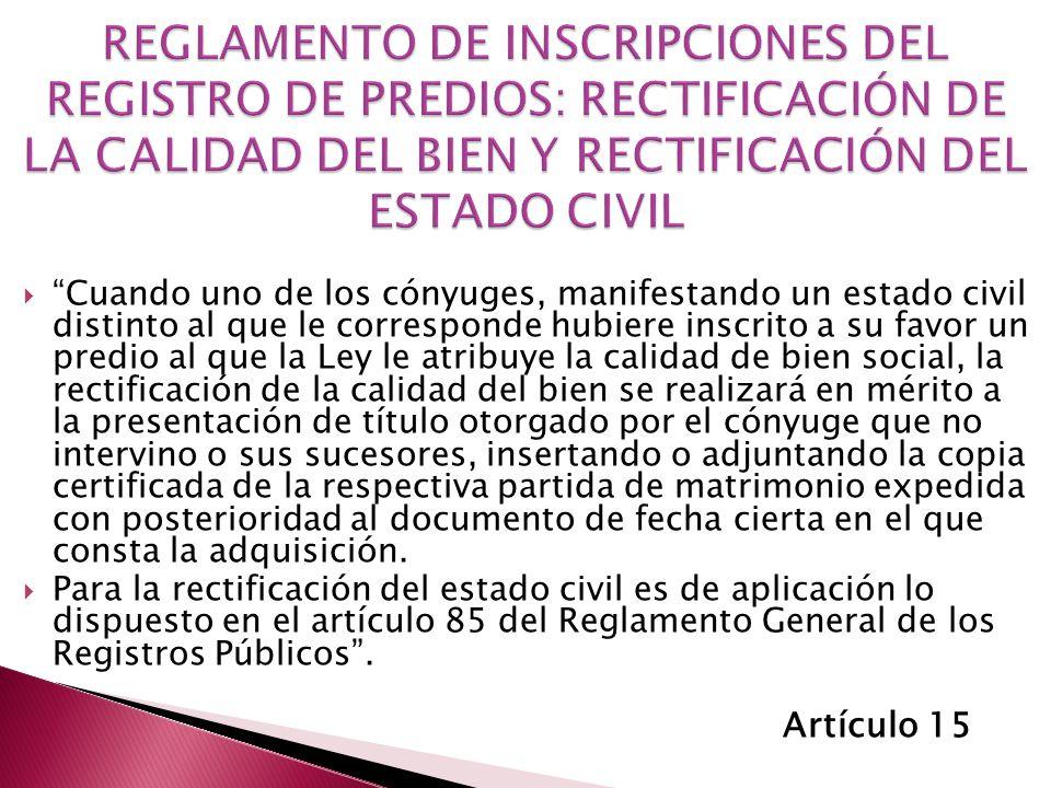 REGLAMENTO DE INSCRIPCIONES DEL REGISTRO DE PREDIOS: RECTIFICACIÓN DE LA CALIDAD DEL BIEN Y RECTIFICACIÓN DEL ESTADO CIVIL