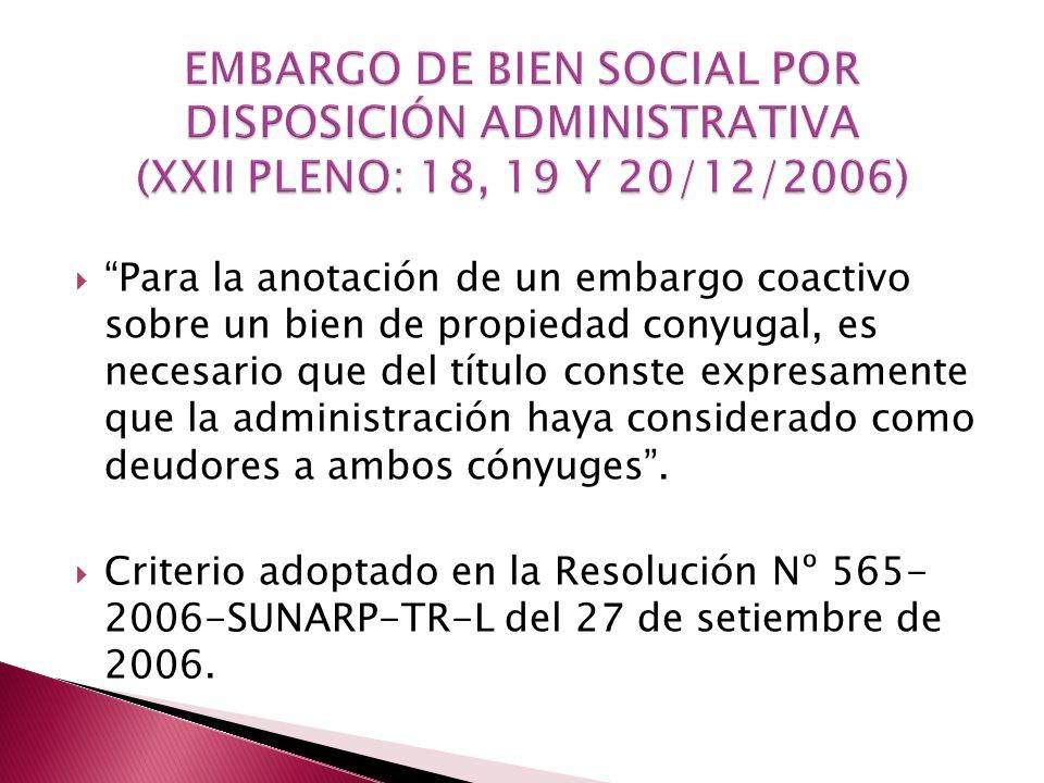 EMBARGO DE BIEN SOCIAL POR DISPOSICIÓN ADMINISTRATIVA (XXII PLENO: 18, 19 Y 20/12/2006)