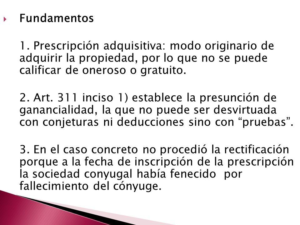 Fundamentos 1. Prescripción adquisitiva: modo originario de adquirir la propiedad, por lo que no se puede calificar de oneroso o gratuito.