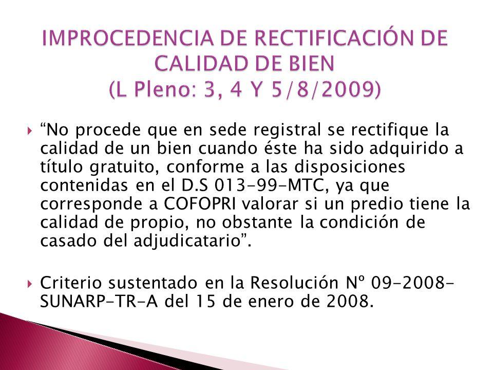 IMPROCEDENCIA DE RECTIFICACIÓN DE CALIDAD DE BIEN (L Pleno: 3, 4 Y 5/8/2009)