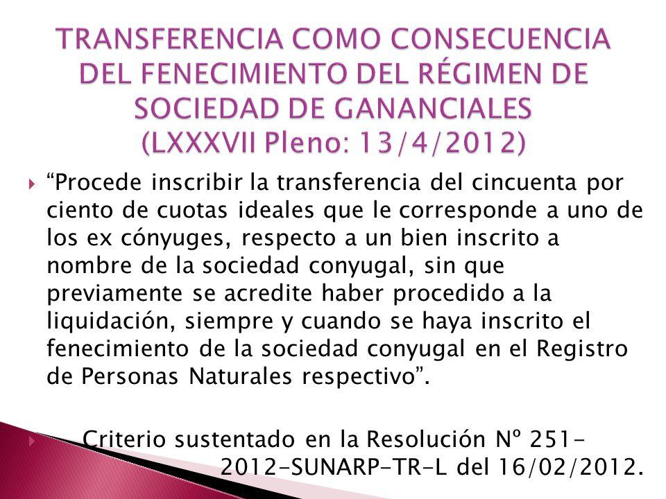 TRANSFERENCIA COMO CONSECUENCIA DEL FENECIMIENTO DEL RÉGIMEN DE SOCIEDAD DE GANANCIALES (LXXXVII Pleno: 13/4/2012)